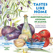 Tastes Like Home : Mediterranean Cooking in Alaska by Laurie Constantino