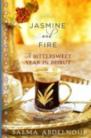 Jasmine and Fire : A Bittersweet Year in Beirut by Salma Abdelnour