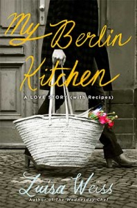 My Berlin Kitchen, A Love Story by Luisa Weiss